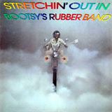 Strechin' Out In Bootsy's Rubber Band
