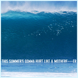 This Summer's Gonna Hurt...